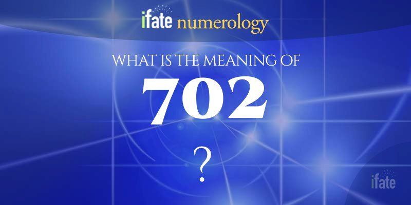 the number 702 meaning